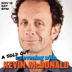 A show with Kevin McDonald from Kids in the Hall