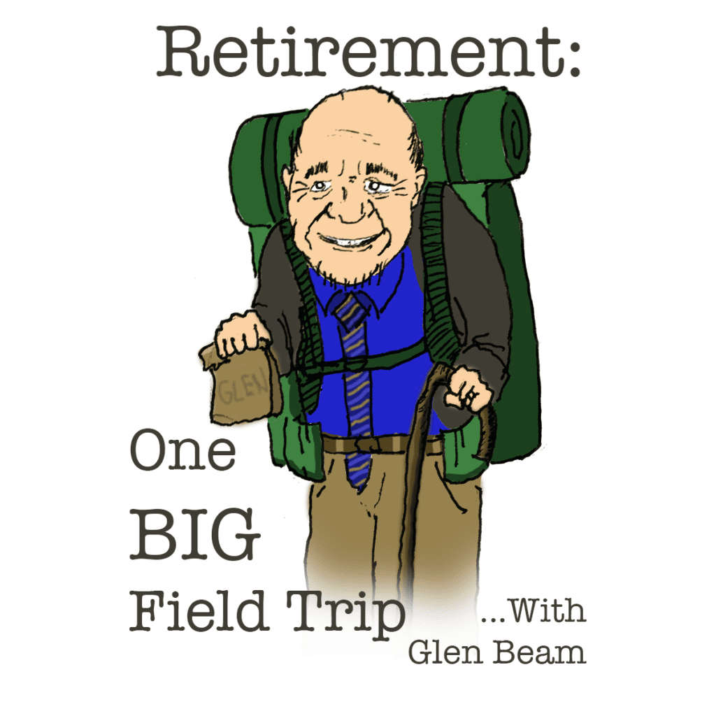 Retirement: One BIG Field Trip With Glen Beam
