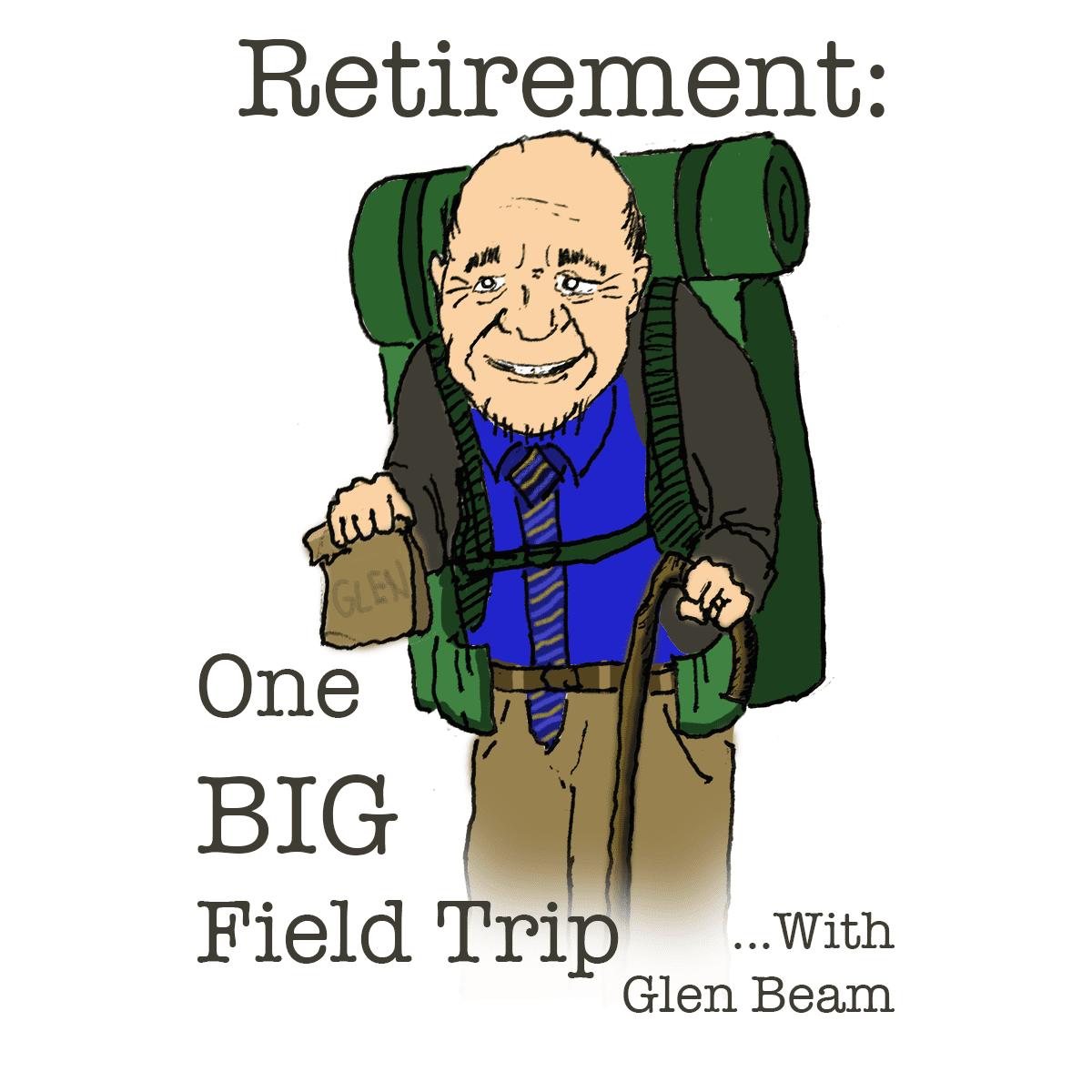 Retirement: One BIG Field Trip With Glen Beam